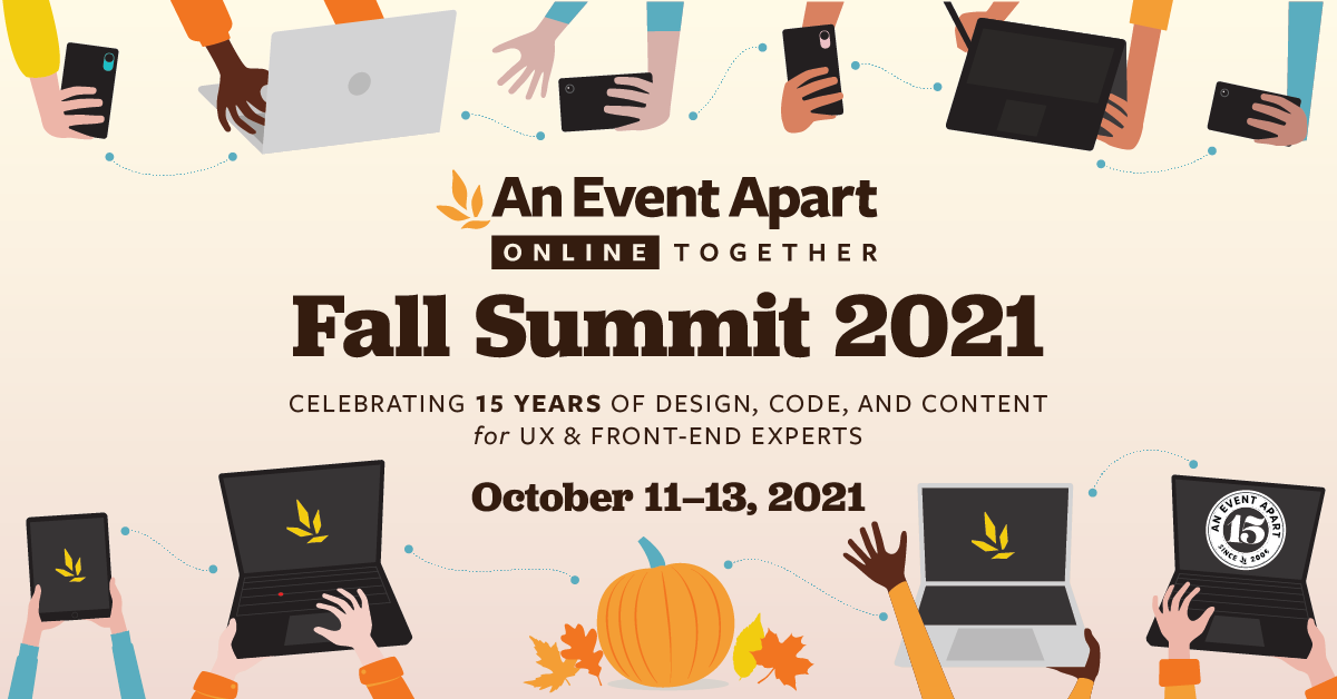An Event Apart Full Summit! (Use Coupon AEACSST21) 1